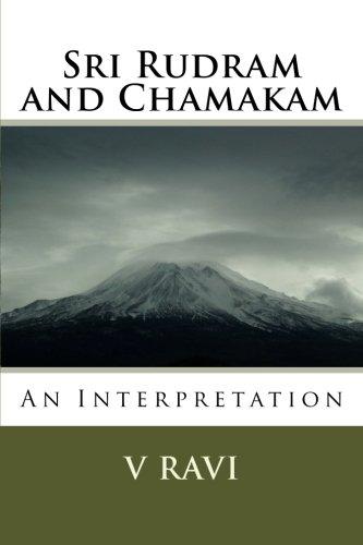 Sri Rudram and Chamakam - An Interpretation